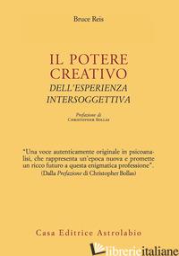 POTERE CREATIVO DELL'ESPERIENZA INTERSOGGETTIVA (IL) -REIS BRUCE