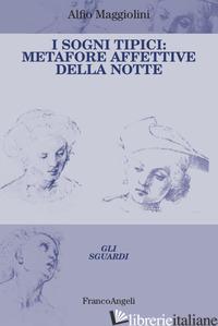 SOGNI TIPICI. METAFORE AFFETTIVE DELLA NOTTE (I) -MAGGIOLINI ALFIO