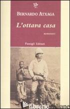 OTTAVA CASA (L') -ATXAGA BERNARDO