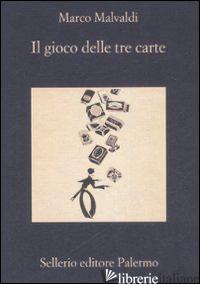 GIOCO DELLE TRE CARTE (IL) -MALVALDI MARCO