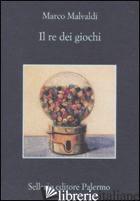 RE DEI GIOCHI (IL) -MALVALDI MARCO