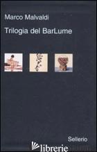 TRILOGIA DEL BARLUME: LA BRISCOLA IN CINQUE-IL GIOCO DELLE TRE CARTE-IL RE DEI G -MALVALDI MARCO