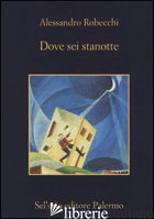DOVE SEI STANOTTE -ROBECCHI ALESSANDRO