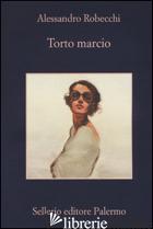 TORTO MARCIO -ROBECCHI ALESSANDRO