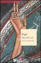 VITA DI GESU' -HEGEL FRIEDRICH; NEGRI A. (CUR.)