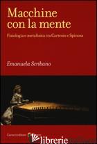 MACCHINE CON LA MENTE. FISIOLOGIA E METAFISICA TRA CARTESIO E SPINOZA -SCRIBANO EMANUELA