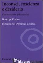 INCONSCI, COSCIENZA E DESIDERIO. L'INCERTEZZA IN PSICOANALISI -CRAPARO GIUSEPPE