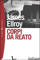 CORPI DA REATO -ELLROY JAMES