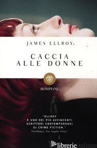 CACCIA ALLE DONNE -ELLROY JAMES