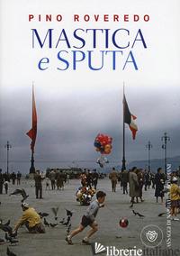 MASTICA E SPUTA -ROVEREDO PINO
