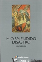MIO SPLENDIDO DISASTRO -BRUCK EDITH