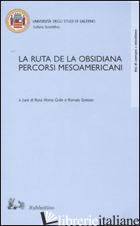 RUTA DE LA OBSISIANA. PERCORSI MESOAMERICANI. ATTI DEL CONVEGNO (SALERNO, 12-13  -GRILLO R. M. (CUR.); SANTONI R. (CUR.)