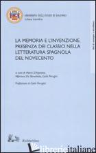 MEMORIA E L'INVENZIONE. PRESENZA DEI CLASSICI NELLA LETTERATURA SPAGNOLA DEL NOV -D'AGOSTINO M. (CUR.); DE BENEDETTO A. (CUR.); PERUGINI C. (CUR.)