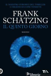 QUINTO GIORNO (IL) -SCHATZING FRANK