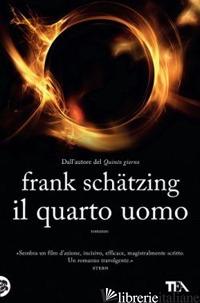 QUARTO UOMO (IL) -SCHATZING FRANK