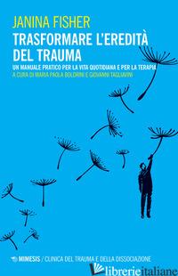 TRASFORMARE L'EREDITA' DEL TRAUMA. UN MANUALE PRATICO PER PER LA VITA QUOTIDIANA -FISHER JANINA; BOLDRINI M. P. (CUR.); TAGLIAVINI G. (CUR.)