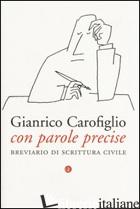 CON PAROLE PRECISE. BREVIARIO DI SCRITTURA CIVILE -CAROFIGLIO GIANRICO