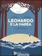LEONARDO E LA MAREA. EDIZ. ILLUSTRATA -MALVALDI MARCO; BRUZZONE SAMANTHA