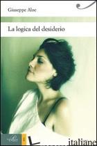 LOGICA DEL DESIDERIO (LA) -ALOE GIUSEPPE
