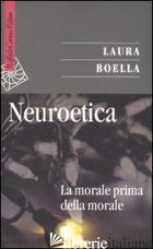 NEUROETICA. LA MORALE PRIMA DELLA MORALE -BOELLA LAURA