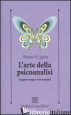 ARTE DELLA PSICOANALISI. SOGNARE SOGNI NON SOGNATI (L') -OGDEN THOMAS H.