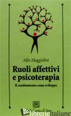 RUOLI AFFETTIVI E PSICOTERAPIA. IL CAMBIAMENTO COME SVILUPPO -MAGGIOLINI ALFIO