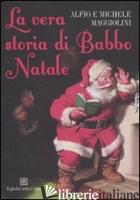 VERA STORIA DI BABBO NATALE (LA) -MAGGIOLINI ALFIO; MAGGIOLINI MICHELE