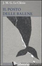 POSTO DELLE BALENE (IL) -LE CLEZIO JEAN-MARIE GUSTAVE
