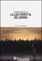 LUCE PERFETTA DEL GIORNO (LA) -VARVELLO ELENA