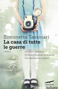 CASA DI TUTTE LE GUERRE (LA) -TASSINARI SIMONETTA