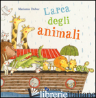 ARCA DEGLI ANIMALI. EDIZ. ILLUSTRATA (L') -DUBUC MARIANNE