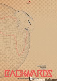 BACKWARDS. INSOSPETTABILI MOMENTI AFRICANI -DE ANGELIS NICOLO'; GERMI MARCO