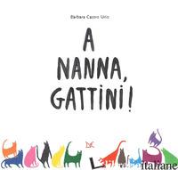 A NANNA, GATTINI! EDIZ. ILLUSTRATA -CASTRO URIO BARBARA