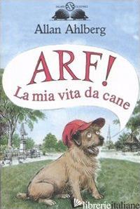 ARF! LA MIA VITA DA CANE -AHLBERG ALLAN