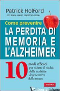 COME PREVENIRE LA PERDITA DI MEMORIA E L'ALZHEIMER -HOLFORD PATRICK; HEATON SHANE; COLSON DEBORAH