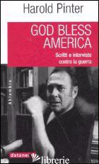 GOD BLESS AMERICA. SCRITTI E INTERVISTE CONTRO LA GUERRA -PINTER HAROLD