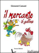 MERCANTE DI GALLINE (IL) -CANSANI GIOVANNI