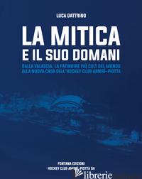 MITICA E IL SUO DOMANI. LA STORIA DELLA VALASCIA -DATTRINO LUCA