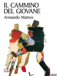 CAMMINO DEL GIOVANE (IL) -MATTEO ARMANDO