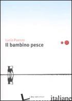 BAMBINO PESCE (IL) -PUENZO LUCIA