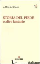 STORIA DEL PIEDE E ALTRE FANTASIE -LE CLEZIO JEAN-MARIE GUSTAVE