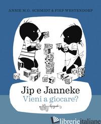 JIP E JANNEKE. VIENI A GIOCARE? -SCHMIDT ANNIE M. G.
