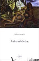 COLORE DELLE LACRIME (IL) -LAZZARINI ROBERTA