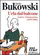 URLA DAL BALCONE. LETTERE (1959-1969) -BUKOWSKI CHARLES; COONEY S. (CUR.); CALTABELLOTA S. (CUR.)