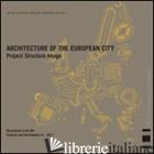 ARCHITETTURA DELLA CITTA' EUROPEA. PROGETTO STRUTTURA IMMAGINE. DOCUMENTI DEL FE -PRANDI E. (CUR.); AMISTADI L. (CUR.)