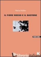 FIORE ROSSO E IL BASTONE (IL) -MULLER HERTA
