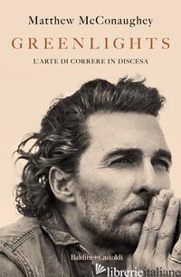 GREENLIGHTS. L'ARTE DI CORRERE IN DISCESA -MCCONAUGHEY MATTHEW