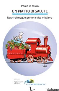 PIATTO DI SALUTE. NUTRIRSI MEGLIO PER UNA VITA MIGLIORE (UN) -DI MURO PAOLO