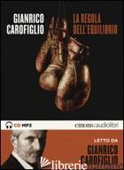 REGOLA DELL'EQUILIBRIO LETTO DA GIANRICO CAROFIGLIO. AUDIOLIBRO. CD AUDIO FORMAT -CAROFIGLIO GIANRICO