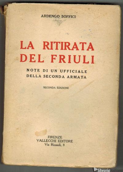 RITIRATA DEL FRIULI NOTE DI UN UFFICIALE DELLA SECONDA ARMATA 2ED. 1920 RARA -SOFFICI ARDENGO